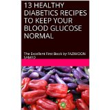 13 HEALTHY DIABETES RECIPES TO KEEP YOUR BLOOD GLUCOSE NORMAL by Fazimoon Samad