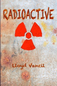 Radioactive by Lloyd Vancil