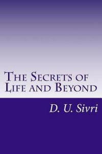 The Secrets of Life and Beyond by D. U. Sivri
