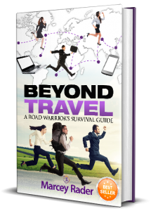 Beyond Travel: A Road Warrior's Survival Guide by Marcey Rader