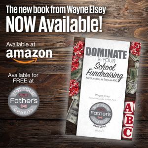 Dominate in Your School Fundraising For Success, As Easy As ABC (Not Your Father's Charity Book Series) (Volume 5) by Wayne Elsey