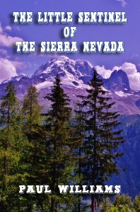 The Little Sentinel of the Sierra Nevada by Paul Williams