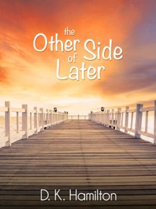 The Other Side of Later by D. K. Hamilton