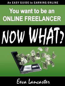 You want to be an Online Freelancer… Now What? by Eeva Lancaster