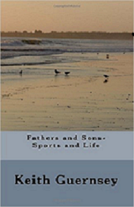 Fathers and Sons-Sports and Life by Keith Guernsey