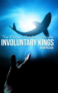 The Delmar Shark Chronicles: Involuntary Kings (Book 3) by Heidi Peltier