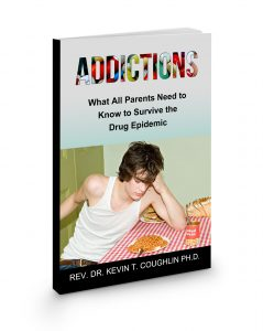 ADDICTIONS: What All Parents Need to Know To Survive The Drug Epidemic. by Author – Rev. Dr. Kevin T. Coughlin Ph.D.