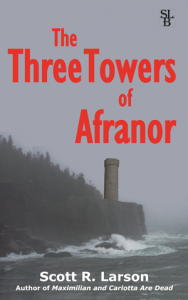 The Three Towers of Afranor by Scott R. Larson