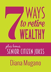 7 Ways to Retire Wealthy by Diana Mugano