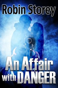 An Affair With Danger by Robin Storey