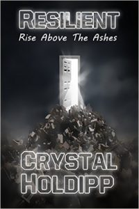 RESILIENT: Rise Above the Ashes by Crystal Holdipp