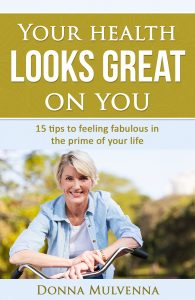 Your health looks great on you – 15 tips to feeling fabulous in the prime of your life by Donna Mulvenna