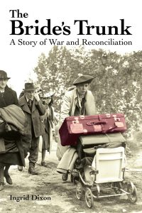 The Bride's Trunk: A Story of War and Reconciliation by Ingrid Dixon