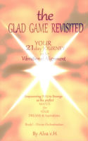 The Glad Game Revisited – Your 21 Day Journey into Vibrational Alignment – Book I – Divine Orchestration by Alva v.H