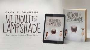 Without the Lampshade-How I Learned to Love my Brown Martini by Jack E. Dunning