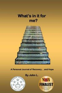 What's in it for me? A Personal Journal of Recovery…and Hope by John L.
