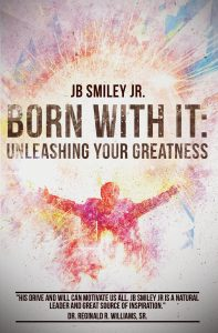 Born With It: Unleashing Your Greatness by JB Smiley Jr.