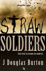 """""""Straw Soldiers"""" by J Douglas Burton"""