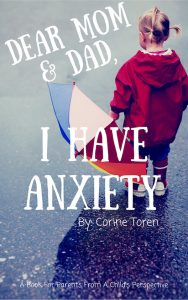 Dear Mom & Dad, I Have Anxiety by Corine Toren