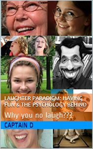 Laughter Paradigm: Having Fun and the Psychology behind by Captain D