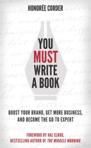 You Must Write a Book: Boost Your Brand, Get More Business, and Become the Go-To Expert by Honoree Corder