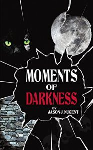 Moments of Darkness by Jason J. Nugent