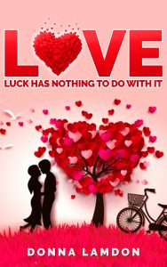LOVE – Luck Has Nothing To Do With It by Donna Lamdon