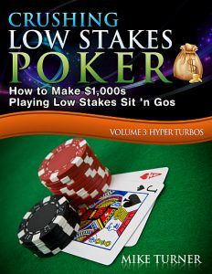 Crushing Low Stakes Poker: How to Make $1,000s Playing Low Stakes Sit 'n Gos, Volume 3: Hyper Turbos by Mike Turner