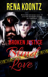 Broken Justice Blind Love by Rena Koontz by Rena Koontz