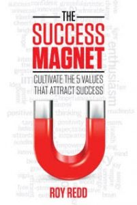 The Success Magnet: Cultivate the 5 values that attract success by Roy Redd