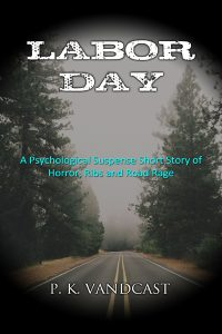 Bargain Book:  Labor Day: A Psychological Suspense Short Story of Horror, Ribs and Road Rage by P. K. Vandcast