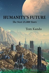 Humanity's Future: The Next 25,000 Years by Tom Kando by Tom Kando