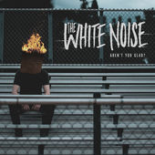 The White Noise : Aren't You Glad?