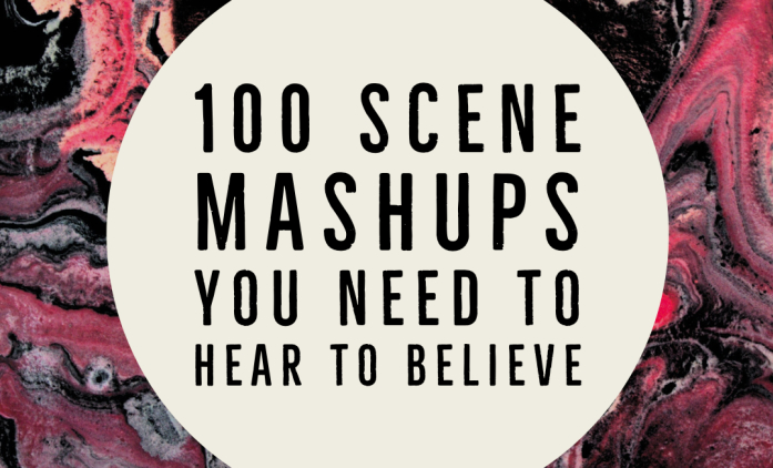 100 Scene Mashups You Have To Hear To Believe