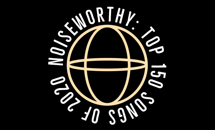 Noiseworthy: Top 150 Songs Of 2020