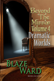 Beyond the Mirror, Volume 4: Dramatic Worlds