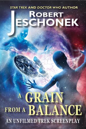 A Grain From A Balance: An Unfilmed Trek Screenplay