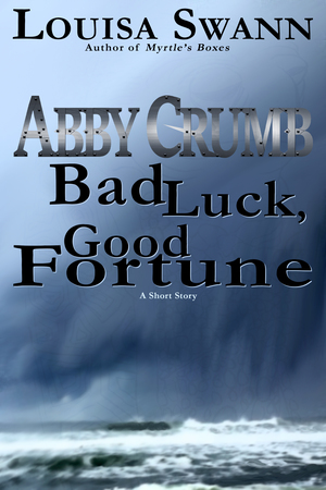 Abby Crumb: Bad Luck, Good Fortune