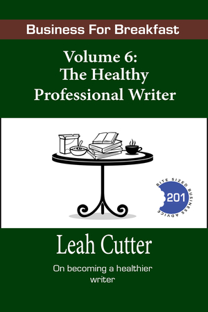 Business for Breakfast, Volume 6: The Healthy Professional Writer