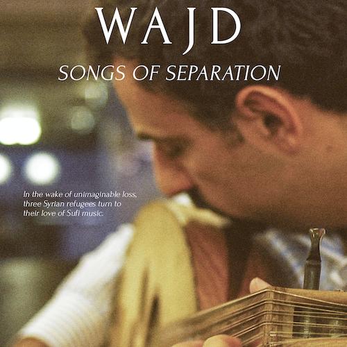 Focus In! Film Series presents the film Wajd: Songs of Separation