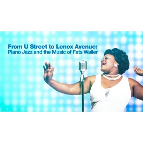 From U Street to Lenox Avenue: Piano Jazz and the Music of Fats Waller