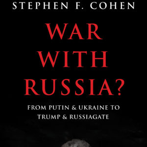 War with Russia?: Stephen Cohen in conversation with Katrina vanden Heuval