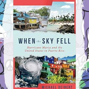 Busboys Books Presents: Michael Deibert for When the Sky Fell: Hurricane Maria and the United States in Puerto Rico