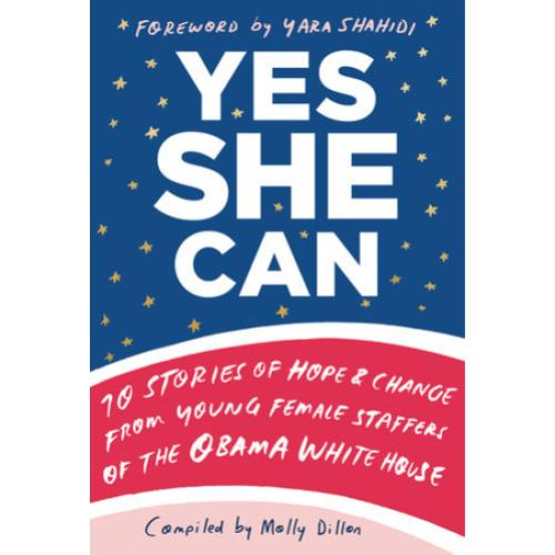 Busboys Books Presents: Yes She Can: 10 Stories of Hope and Change from Female Staffers of the Obama White House