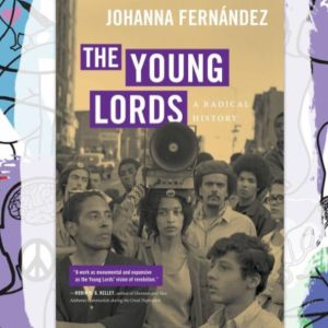 Busboys Books Presents: The Young Lords: a Radical History by Johanna Fernández