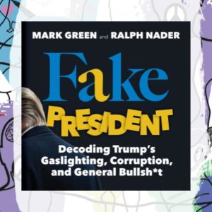FAKE PRESIDENT: Conversation with Ralph Nader, Mark Green & Andy Shallal