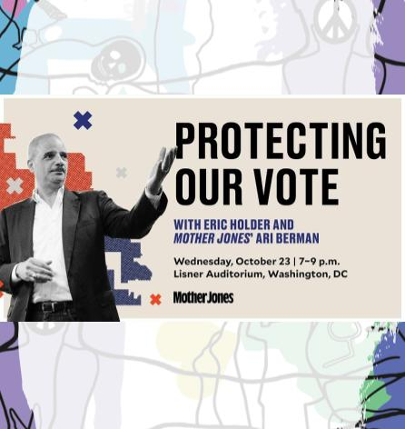 Offsite Event - Protecting Our Vote: A Conversation with Eric Holder and Ari Berman