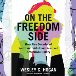 Busboys Books Presents: On the Freedom Side: How Five Decades of Youth Activists Have Remixed American History