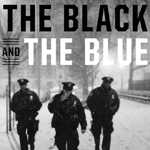 The Black and the Blue: A Cop Reveals the Crimes, Racism, and Injustice in America's Law Enforcement with Busboys and Poets Books