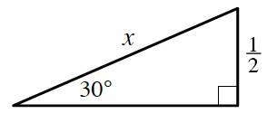 Right triangle labeled as follows: vertical leg, 1 half, hypotenuse, x, angle opposite vertical leg, 30 degrees.